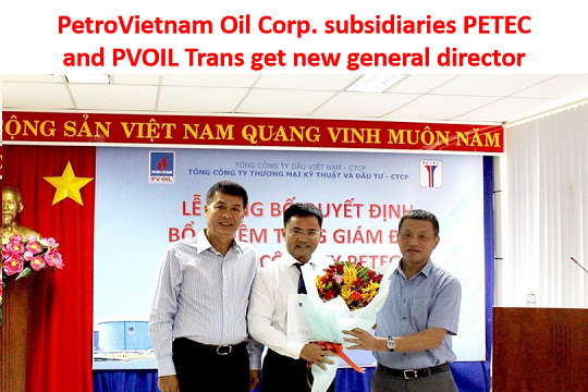 PetroVietnam Oil Corp. subsidiaries PETEC and PVOIL Trans get new general director